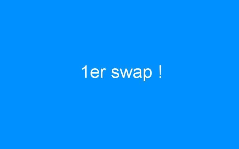 1er swap !