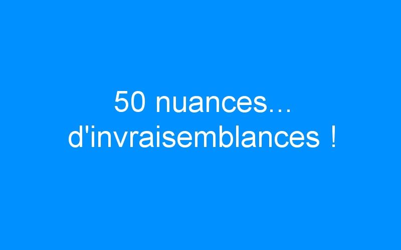 50 nuances… d'invraisemblances !