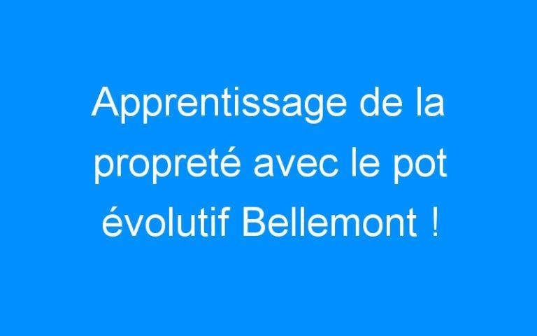 Apprentissage de la propreté avec le pot évolutif Bellemont !