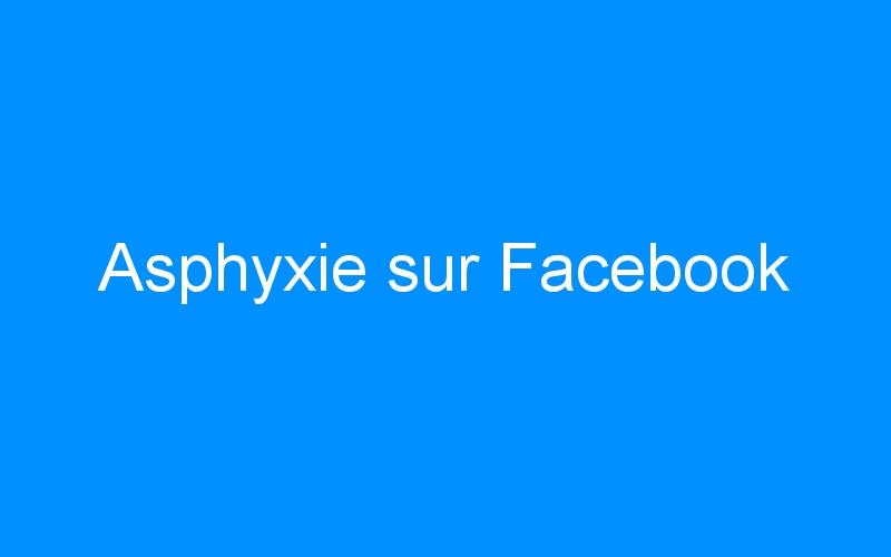 Asphyxie sur Facebook