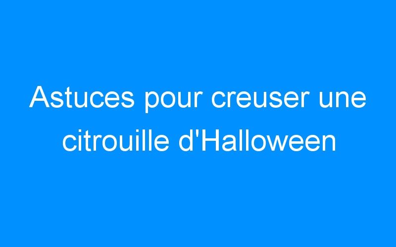 Astuces pour creuser une citrouille d'Halloween