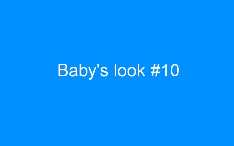 Baby's look #10