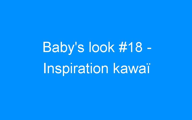Baby's look #18 – Inspiration kawaï