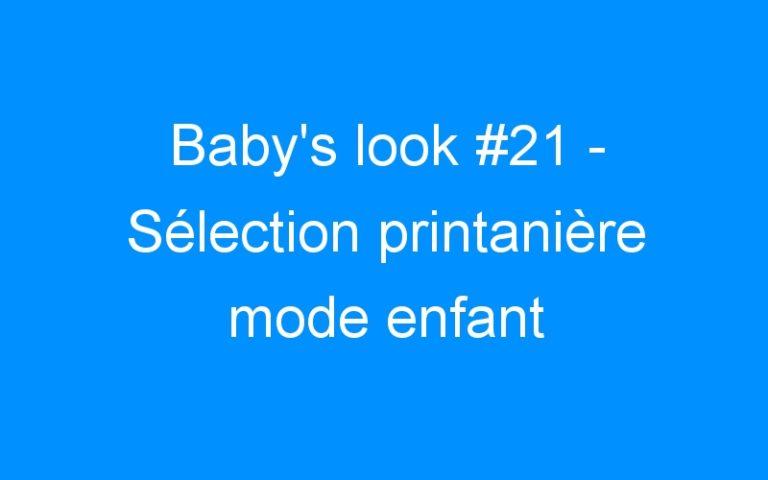 Baby's look #21 – Sélection printanière mode enfant