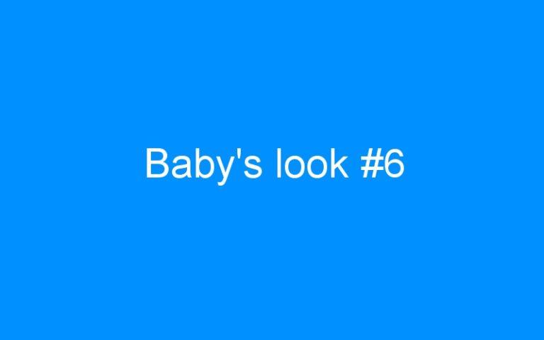 Baby's look #6