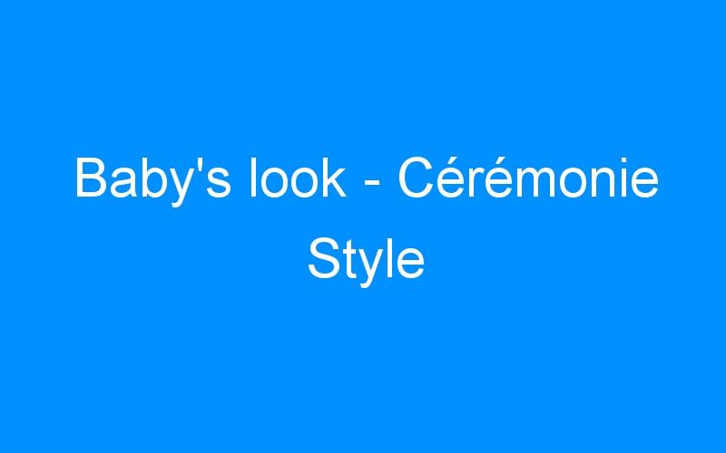Baby's look – Cérémonie Style