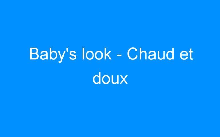 Baby's look – Chaud et doux