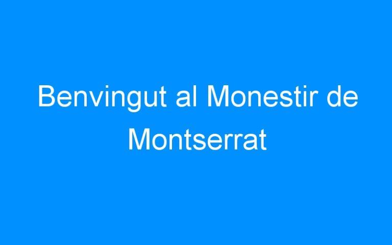 Benvingut al Monestir de Montserrat