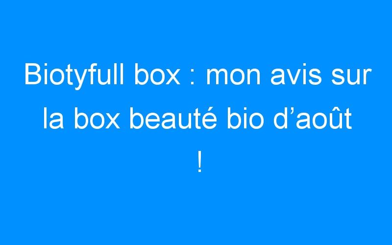 Biotyfull box : mon avis sur la box beauté bio d'août !