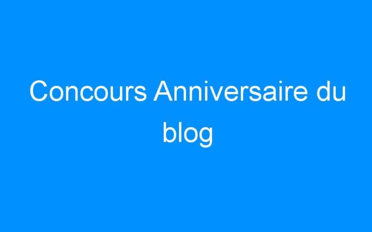 Concours Anniversaire du blog