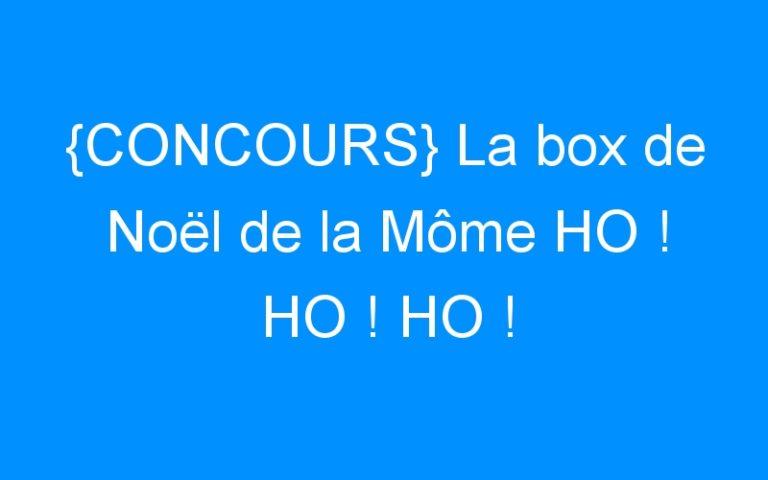 {CONCOURS} La box de Noël de la Môme HO ! HO ! HO !