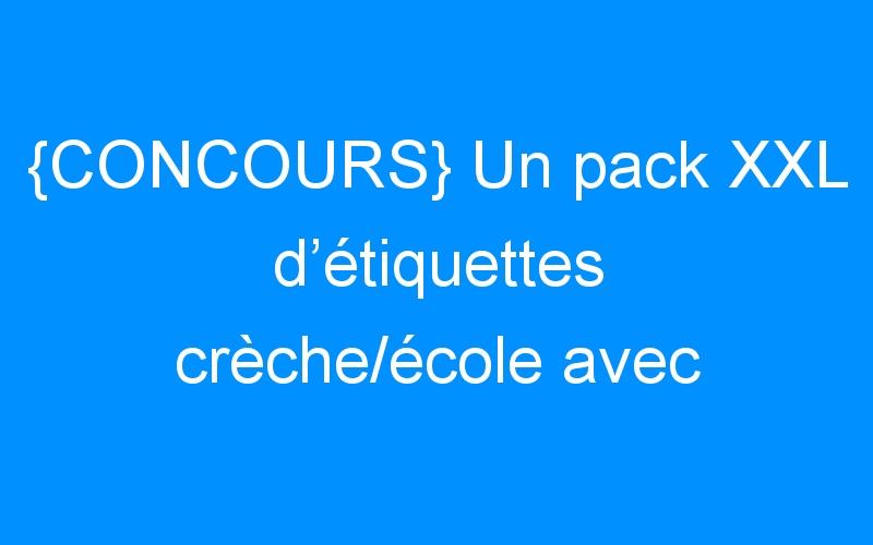{CONCOURS} Un pack XXL d'étiquettes crèche/école avec Bienmarquer !