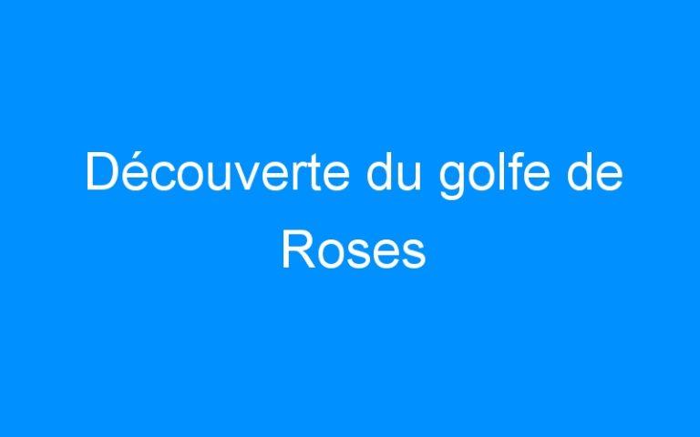 Découverte du golfe de Roses