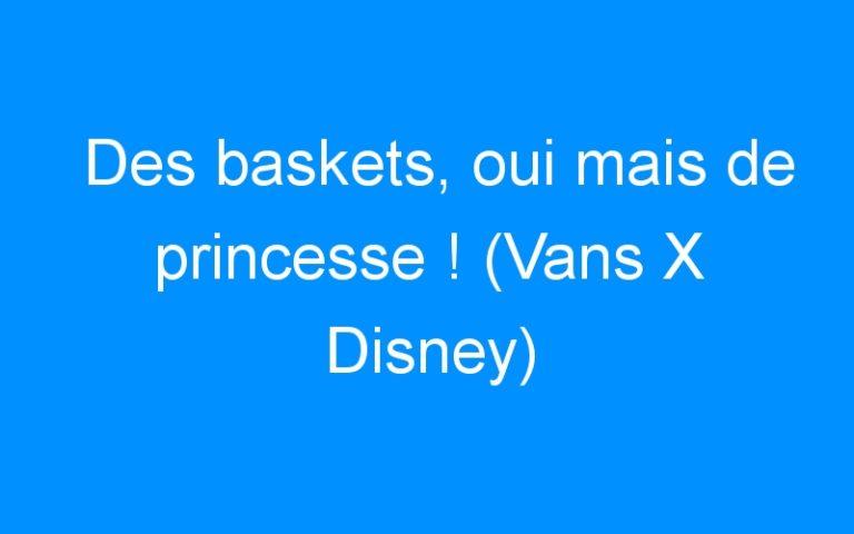 Des baskets, oui mais de princesse ! (Vans X Disney)
