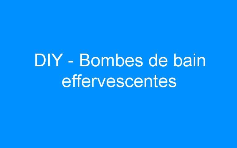 DIY – Bombes de bain effervescentes
