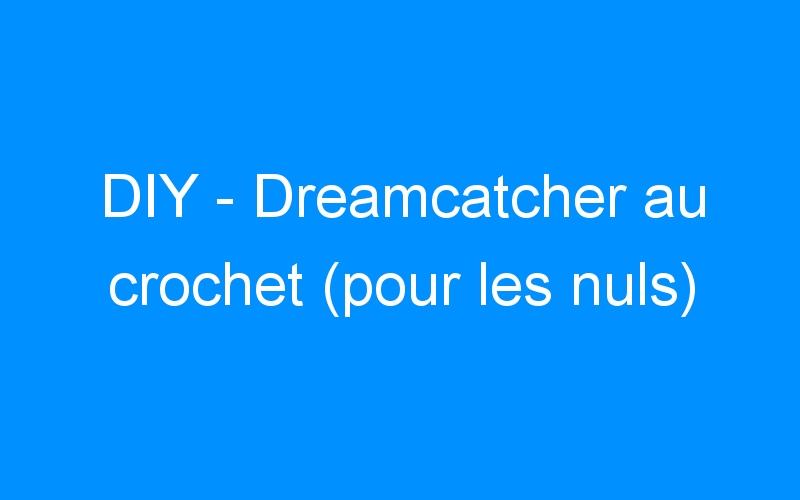 DIY – Dreamcatcher au crochet (pour les nuls)