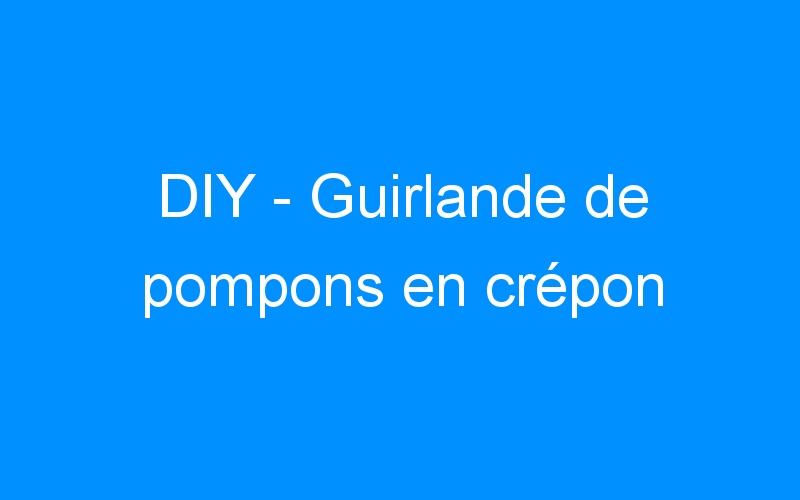 DIY – Guirlande de pompons en crépon