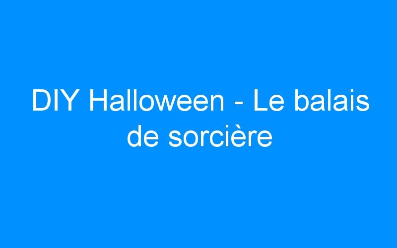 DIY Halloween – Le balais de sorcière