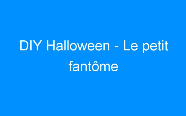 DIY Halloween – Le petit fantôme