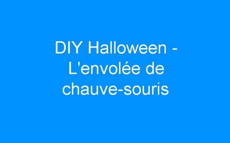 DIY Halloween – L'envolée de chauve-souris