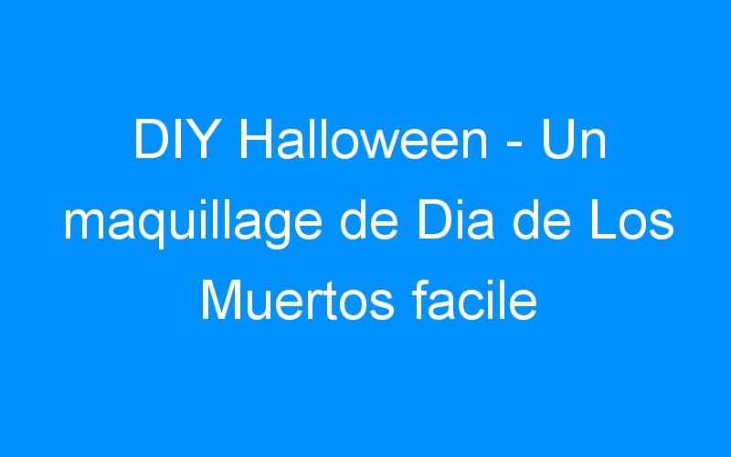 DIY Halloween – Un maquillage de Dia de Los Muertos facile