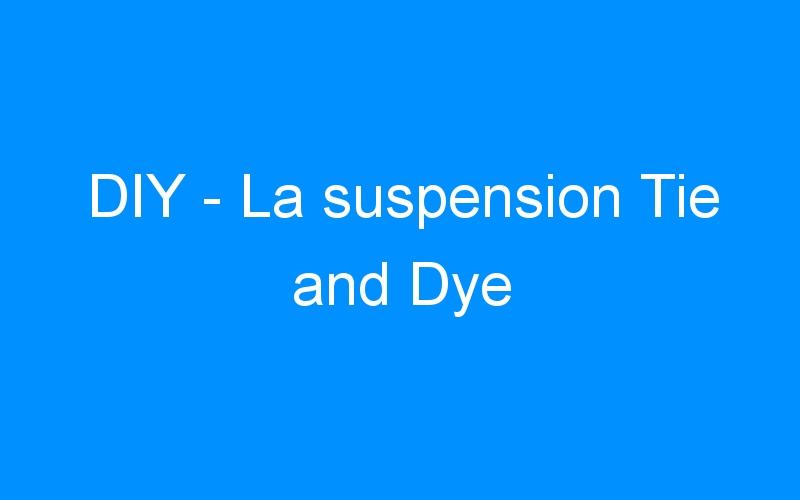 DIY – La suspension Tie and Dye