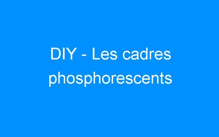 DIY – Les cadres phosphorescents