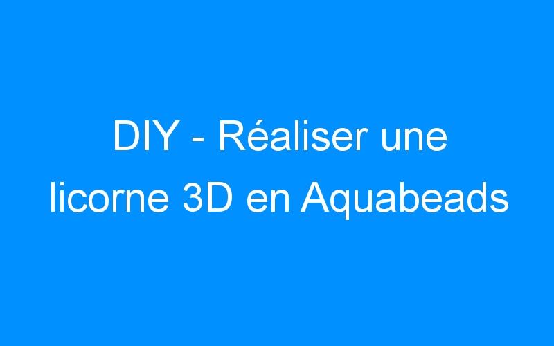 DIY – Réaliser une licorne 3D en Aquabeads
