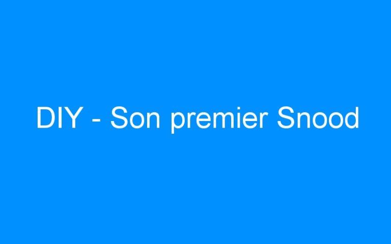 DIY – Son premier Snood