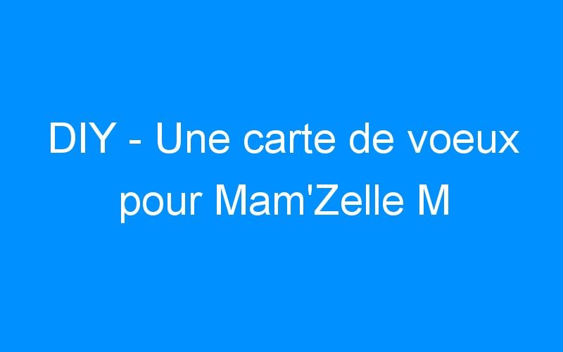 DIY – Une carte de voeux pour Mam'Zelle M