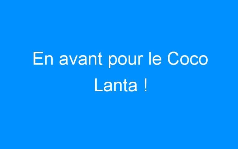 En avant pour le Coco Lanta !