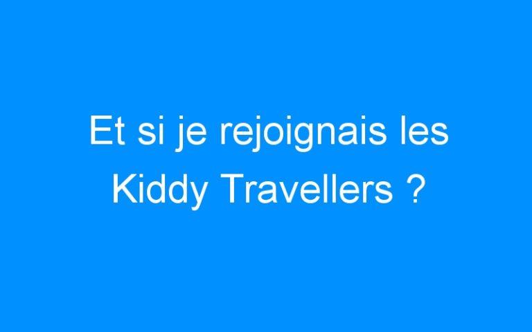Et si je rejoignais les Kiddy Travellers ?
