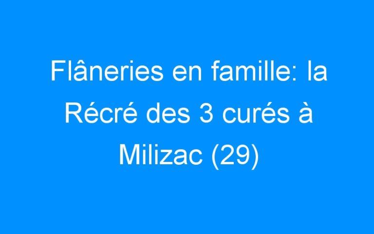 Flâneries en famille: la Récré des 3 curés à Milizac (29)