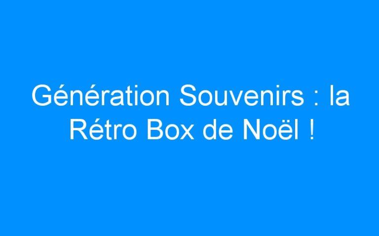 Génération Souvenirs : la Rétro Box de Noël !