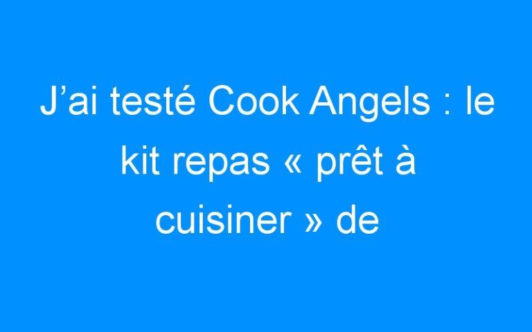J'ai testé Cook Angels : le kit repas «prêt à cuisiner» de chef (pour la St Valentin !)