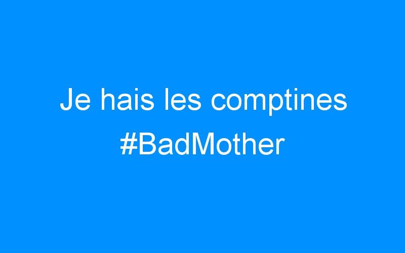 Je hais les comptines #BadMother