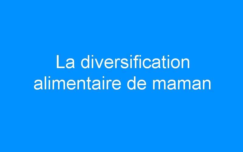 La diversification alimentaire de maman