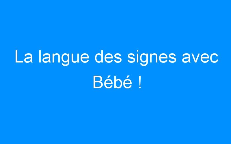 La langue des signes avec Bébé !