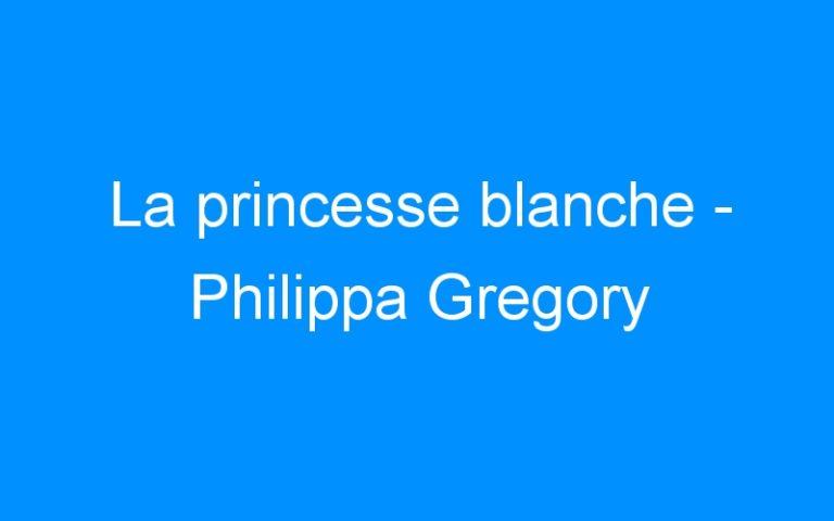 La princesse blanche – Philippa Gregory