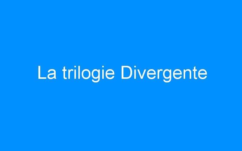 La trilogie Divergente
