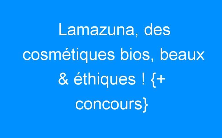 Lamazuna, des cosmétiques bios, beaux & éthiques ! {+ concours}