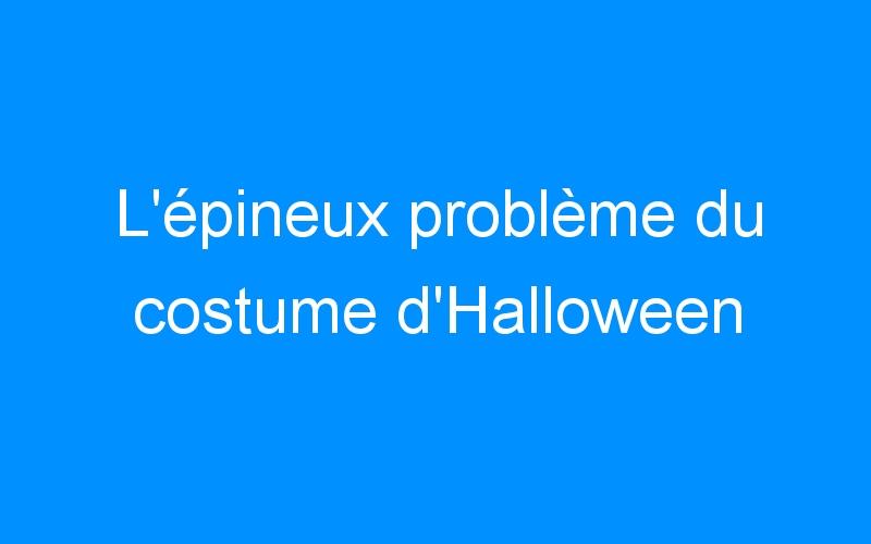 L'épineux problème du costume d'Halloween