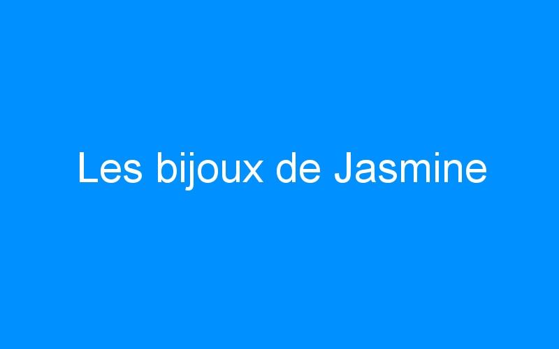 Les bijoux de Jasmine