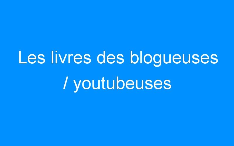 Les livres des blogueuses / youtubeuses