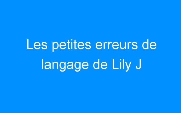 Les petites erreurs de langage de Lily J