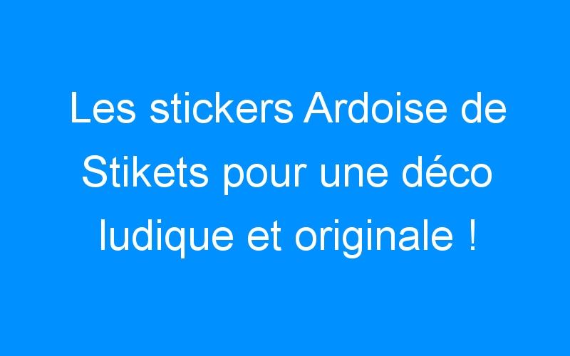 Les stickers Ardoise de Stikets pour une déco ludique et originale ! (+ surprise)