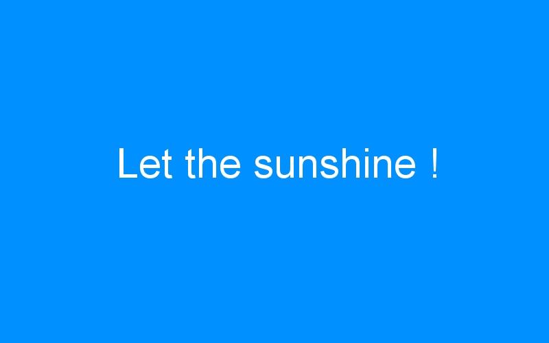 Let the sunshine !