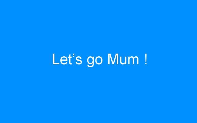 Let's go Mum !