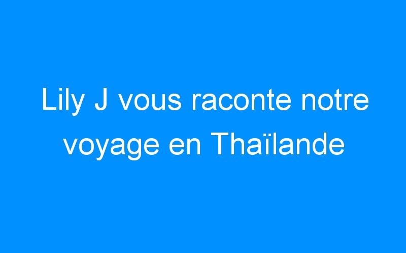 Lily J vous raconte notre voyage en Thaïlande