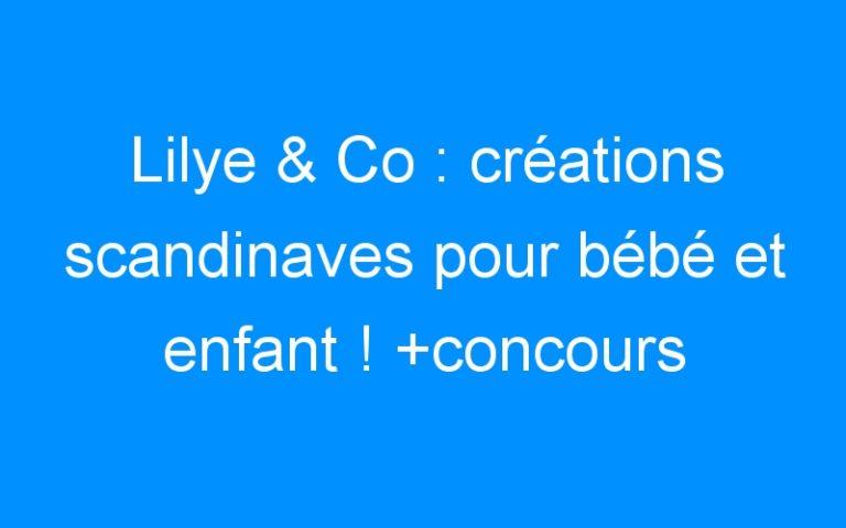 Lilye & Co : créations scandinaves pour bébé et enfant ! +concours